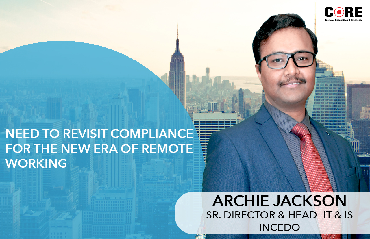 Need to revisit compliance for the new era of remote working: Archie Jackson, Sr. Director & Head- IT & IS, Incedo