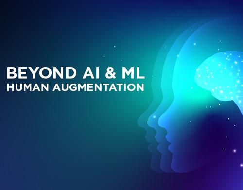 Beyond AI and ML: Human Augmentation