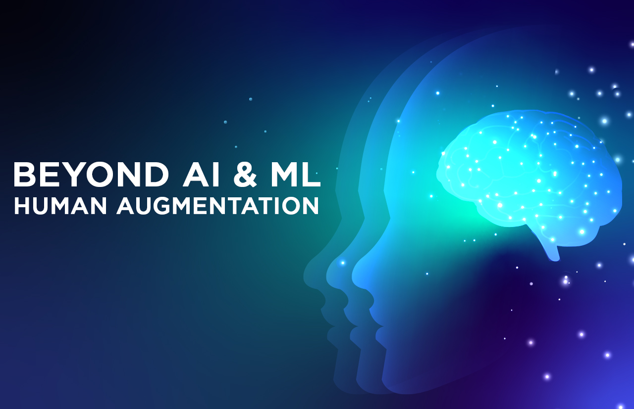 Beyond AI and ML: Human Augmentation