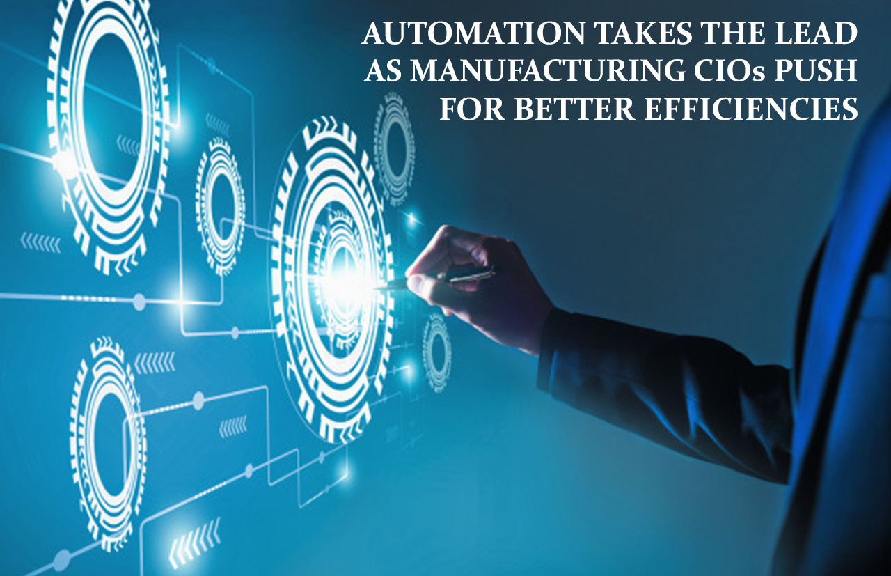 Automation takes the lead as manufacturing CIOs push for better efficiencies