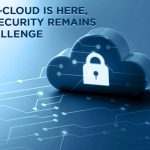 Multi-cloud is here; but security remains a challenge