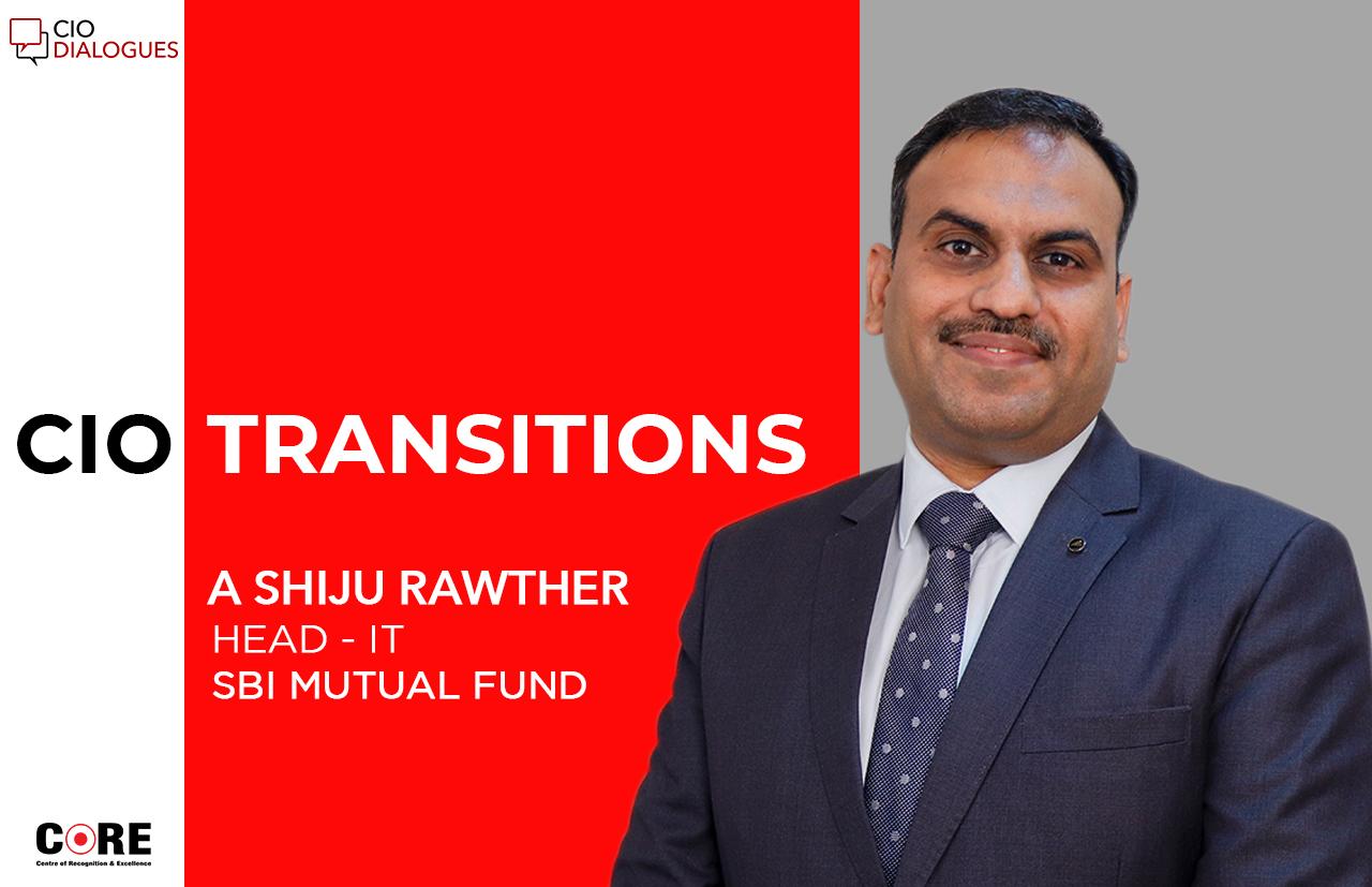 Shiju Rawther joins SBI Mutual Fund as Head – Information Technology