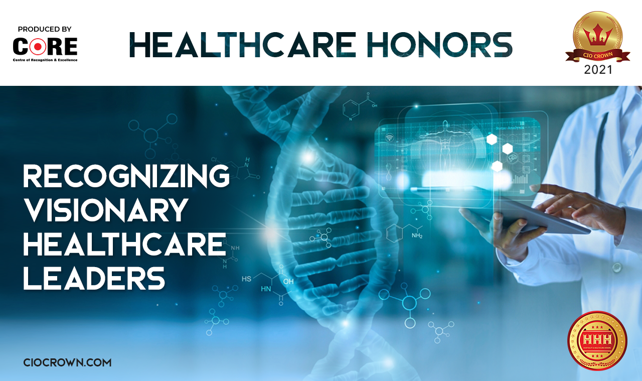 Hospital & Healthcare Honors 2021: Recognizing Visionary Healthcare Leaders